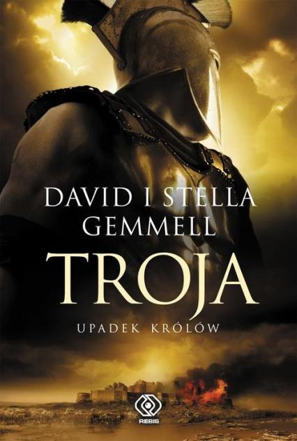 Troja. Tom 3. Upadek królów - David Gemmell | okładka