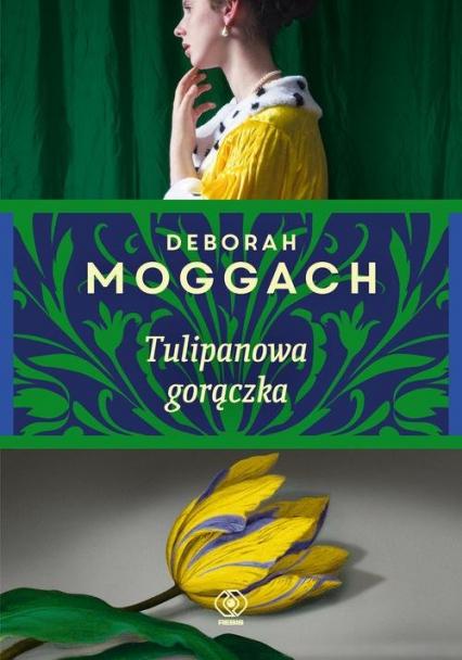 Tulipanowa gorączka - Deborah Moggach | okładka