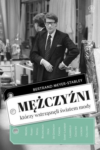 Mężczyźni, którzy wstrząsnęli światem mody - Bertrand Meyer-Stabley | okładka