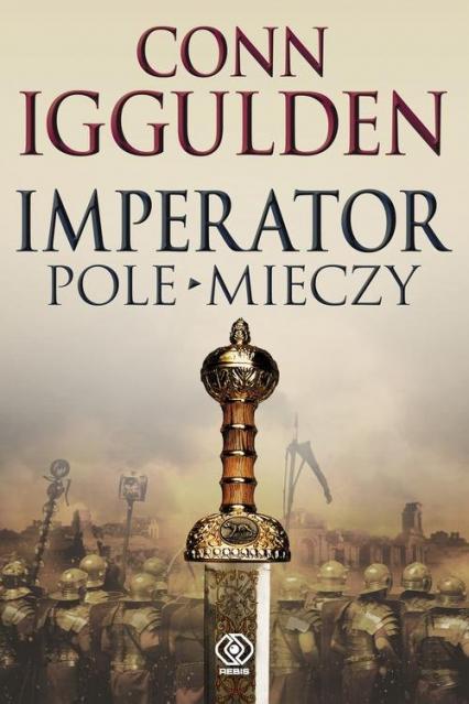 Imperator. Pole mieczy - Conn Iggulden | okładka
