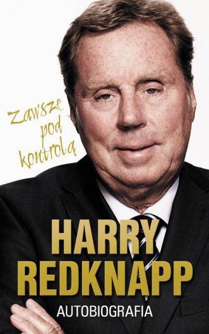 Harry Redknapp. Autobiografia Zawsze pod kontrolą - Harry Redknapp | okładka
