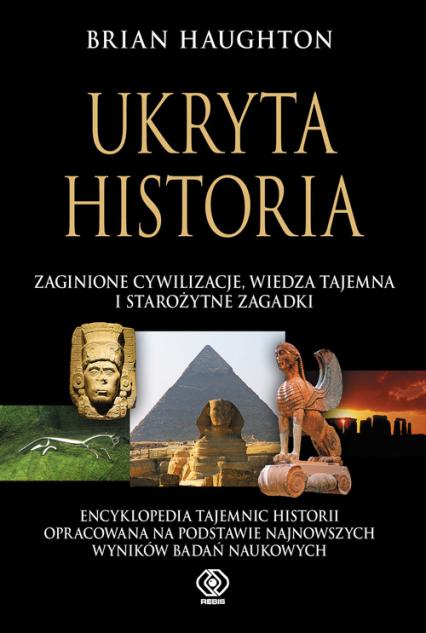 Ukryta historia, zaginione cywilizacje, wiedza tajemna i starożytne zagadki - Brian Haughton | okładka