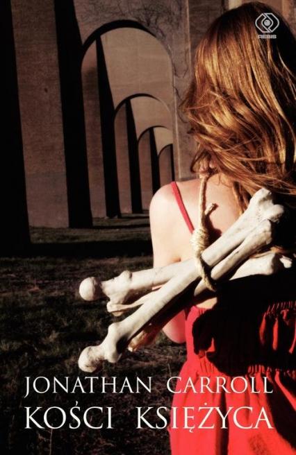 Kości księżyca - Jonathan Carroll | okładka