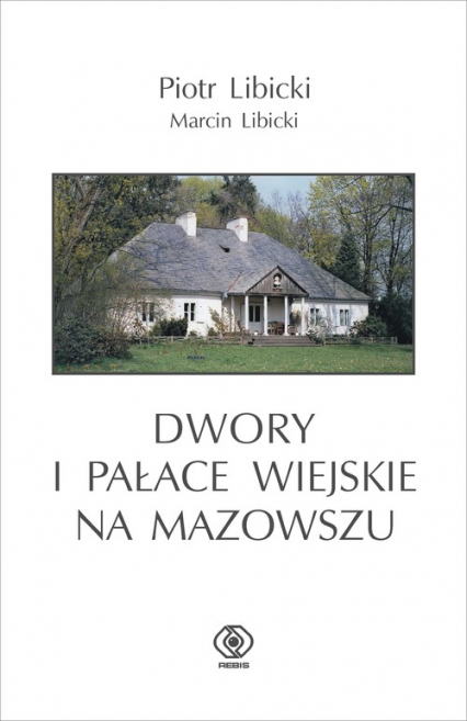 Dwory i pałace wiejskie na Mazowszu - Libicki Piotr, Libicki Marcin | okładka