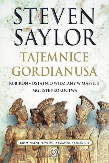 Tajemnice Gordianusa. Rubikon / Ostatnio widziany w Massilii / Mgliste proroctwa.