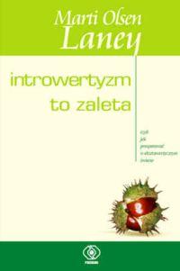 Introwertyzm to zaleta, czyli jak prosperować w ekstrawertycznym świecie - Laney Marti Olsen | okładka