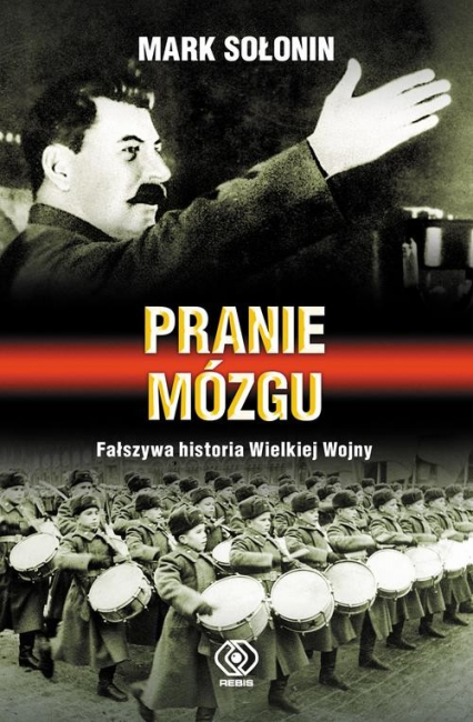 Pranie mózgu. Fałszywa historia Wielkiej Wojny - Mark Sołonin | okładka