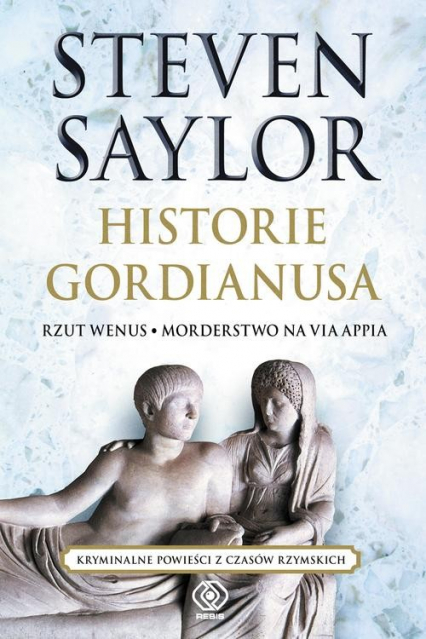 Historie Gordianusa. Rzut Wenus. Morderstwo na via Appia - Steven Saylor | okładka