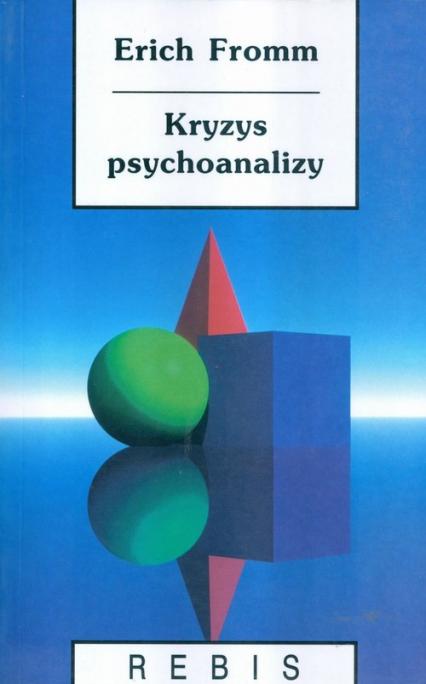 Kryzys psychoanalizy- szkice o Freudzie, Marksie i psychologii społecznej. - Erich Fromm | okładka