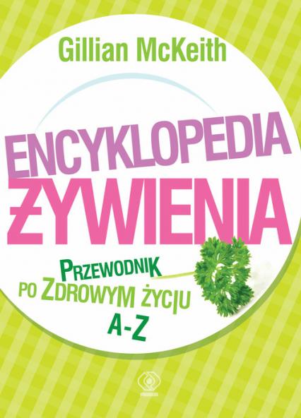 Encyklopedia żywienia. Przewodnik po zdrowym życiu - Gillian McKeith | okładka