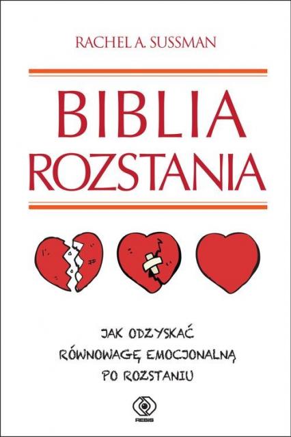 Biblia rozstania. Jak odzyskać równowagę emocjonalną po rozstaniu