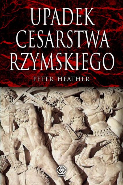 Upadek cesarstwa rzymskiego - Peter Heather | okładka