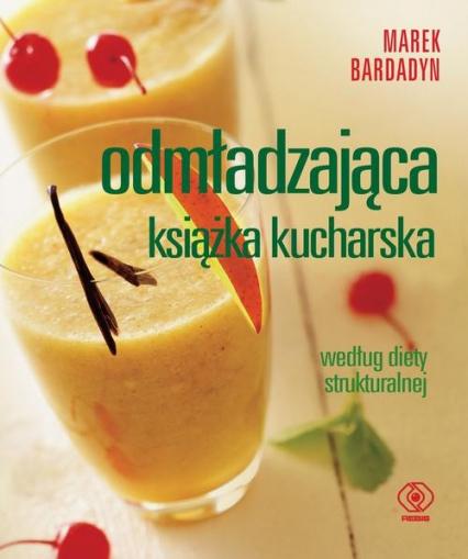 Odmładzająca książka kucharska według diety strukturalnej - Marek Bardadyn | okładka