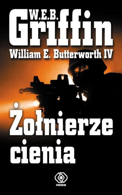 Żołnierze cienia - Griffin W.E.B., Butterworth IV William E.   okładka