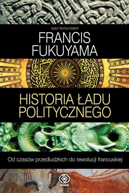 Historia ładu politycznego. Od czasów przedludzkich do rewolucji francuskiej - Francis Fukuyama | okładka