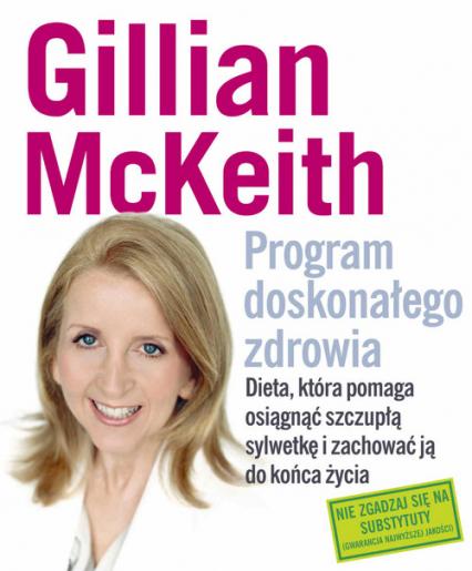 Program doskonałego zdrowia. Dieta, która pomaga osiągnąć szczupłą sylwetkę i zachować ją do końca życia - Gillian McKeith | okładka