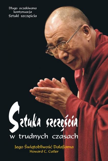 Sztuka szczęścia w trudnych czasach - Dalajlama, Cutler Howard C. | okładka