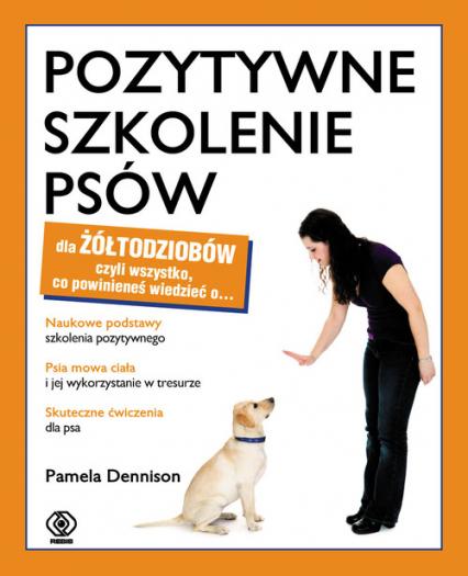 Pozytywne szkolenie psów dla żółtodziobów - Pamela Denninson | okładka