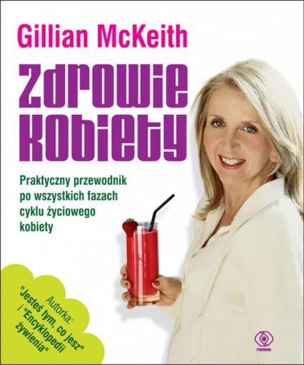 Zdrowie kobiety. Praktyczny przewodnik po wszystkich fazach życia kobiety - Gillian McKeith | okładka