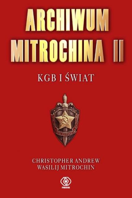 Archiwum Mitrochina. Tom 2. KGB I świat - Mitrochin Wasilij, Andrew Christopher | okładka