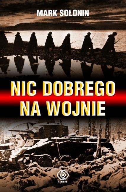 Nic dobrego na wojnie - Mark Sołonin | okładka