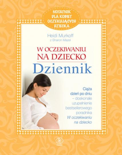 W oczekiwaniu na dziecko. Notatnik dla kobiet oczekujących dziecka - Murkoff Heidi E., Mazel Sharon | okładka