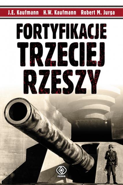 Fortyfikacje Trzeciej Rzeszy. Niemieckie umocnienia i systemy obrony w II wojnie światowej