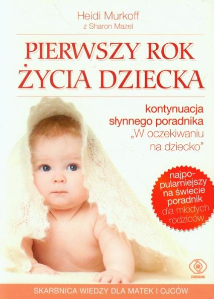 Pierwszy rok życia dziecka - Murkoff Heidi E., Mazel Sharon | okładka