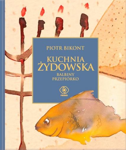 Kuchnia żydowska według Balbiny Przepiórko - Piotr Bikont | okładka