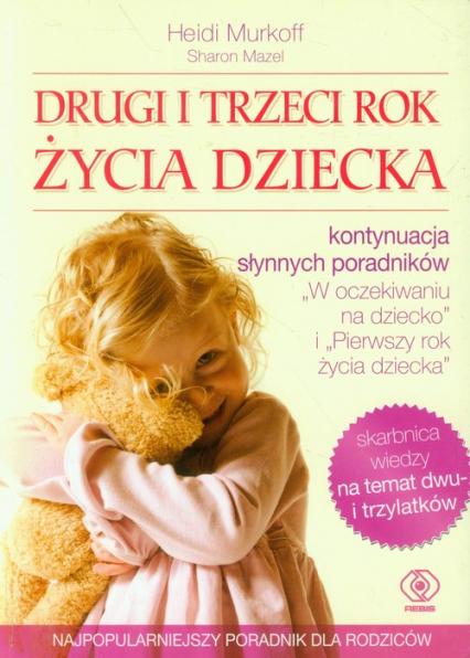 Drugi i trzeci rok życia dziecka - Murkoff Heidi E., Mazel Sharon   okładka
