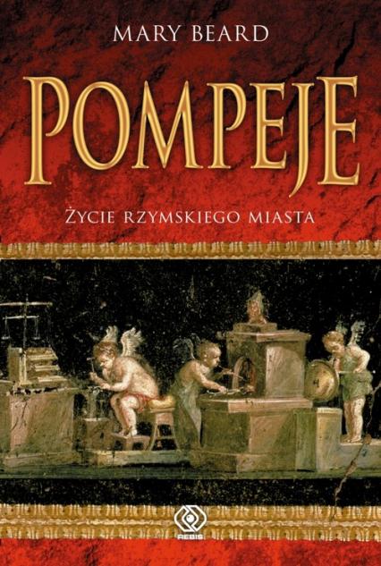 Pompeje. Życie rzymskiego miasta - Mary Beard | okładka