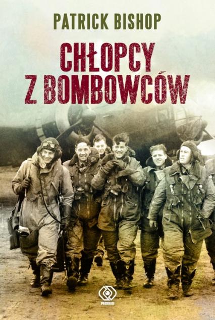 Chłopcy z bombowców. Odpowiedź na atak 1940-1945 - Patrick Bishop | okładka