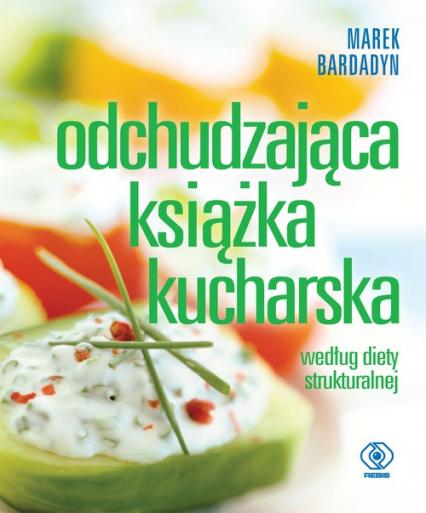 Odchudzająca książka kucharska według diety strukturalnej - Marek Bardadyn | okładka