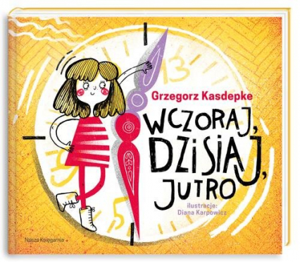Wczoraj, dzisiaj, jutro - Grzegorz Kasdepke | okładka