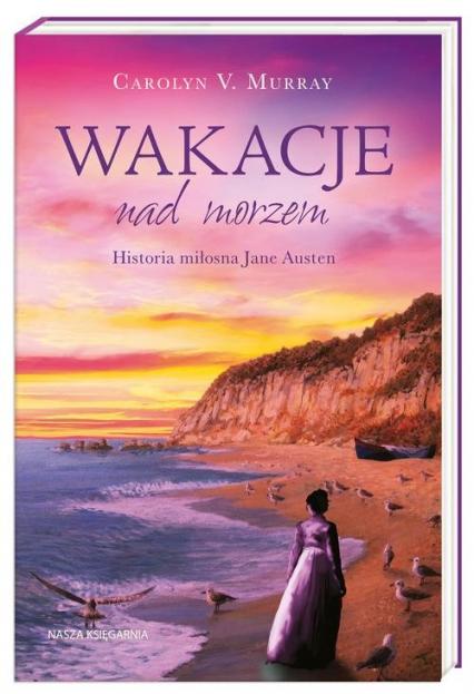 Wakacje nad morzem. Historia miłosna Jane Austen - Murray Carolyn M. | okładka