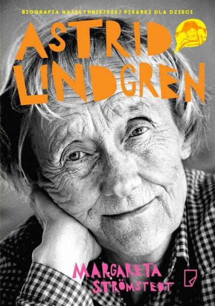 Astrid Lindgren. Opowieść o życiu i twórczości - Margareta Stromstedt | okładka