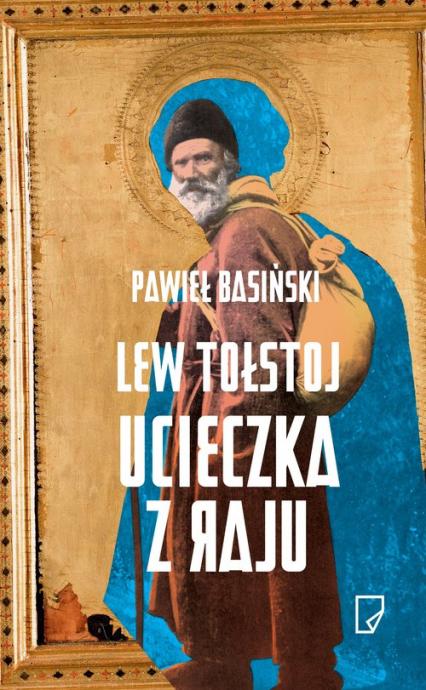 Lew Tołstoj. Ucieczka z raju - Pawieł Basiński | okładka