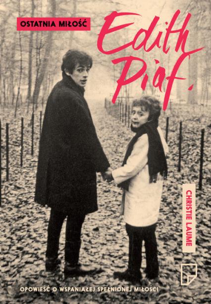 Ostatnia miłość Edith Piaf - Christie Laume | okładka