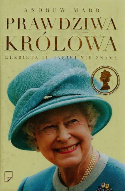 Prawdziwa królowa. Elżbieta II, jakiej nie znamy - Andrew Marr | okładka