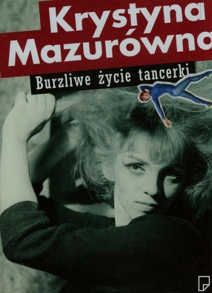Burzliwe życie tancerki - Krystyna Mazurówna | okładka