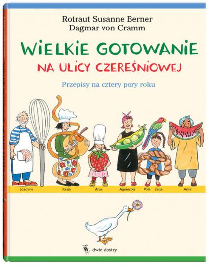 Wielkie gotowanie na ulicy Czereśniowej. Przepisy na cztery pory roku - Berner Rotraut Susanne, Cramm von Dagmar | okładka