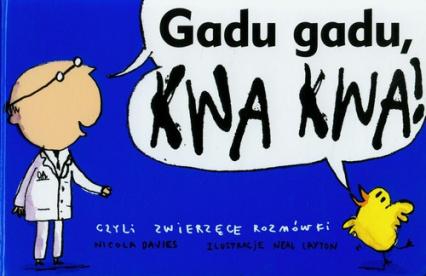 Gadu gadu kwa kwa, czyli zwierzęce rozmówki - Nicola Davies | okładka