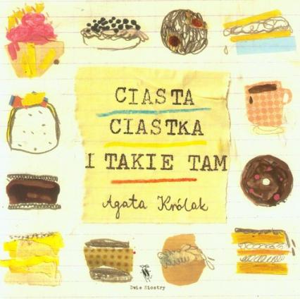 Ciasta, ciastka i takie tam - Agata Królak | okładka