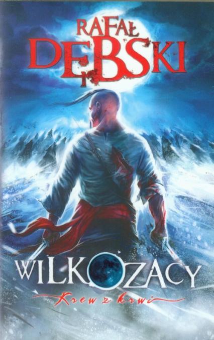 Wilkozacy. Krew z krwi - Rafał Dębski   okładka
