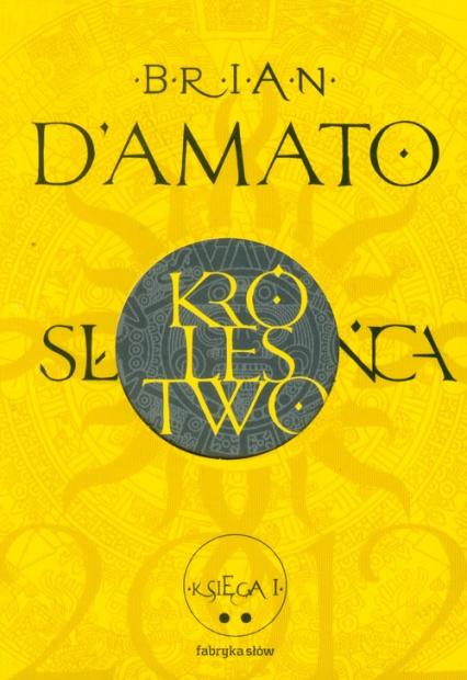 Królestwo Słońca. Księga 1. Część 2 - Brian DAmato | okładka