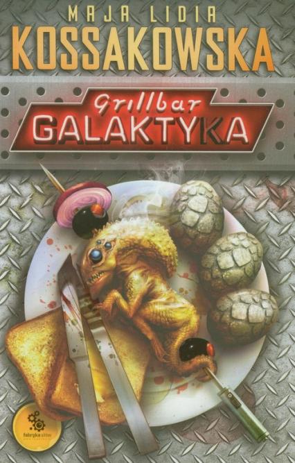 Grillbar Galaktyka - Kossakowska Maja Lidia | okładka