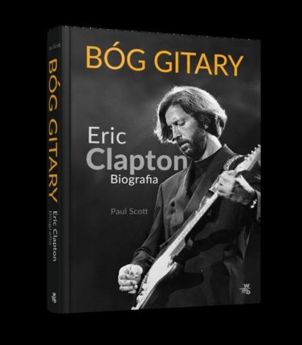 Bóg gitary. Eric Clapton. Biografia - Paul Scott | okładka
