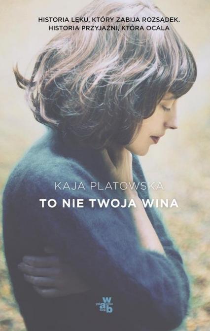 To nie twoja wina - Kaja Platowska | okładka