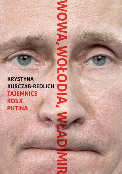 Wowa, Wołodia, Władimir. Tajemnice Rosji Putina - Krystyna Kurczab-Redlich | okładka