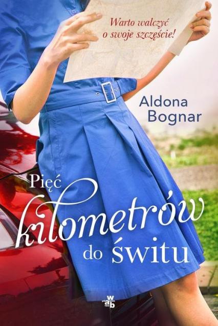 Pięć kilometrów do świtu - Aldona Bognar | okładka